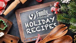 Family Focus holiday recipes